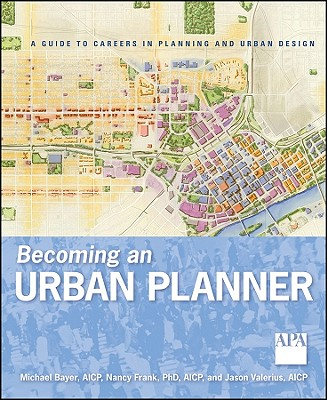 Becoming an Urban Planner By Bayer, Michael/ Frank, Nancy/ Valerius, Jason